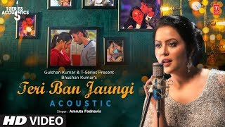 Teri Ban Jaungi - Acoustic Video | Amruta Fadnavis