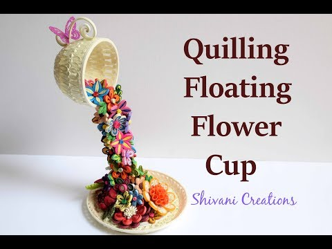 Quilled Floating Teacup/ Quilling Flower Waterfall/ DIY Showpiece / quilling showpiece