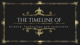 Timeline Of Science, Technology and Inventions!!