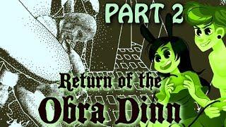 The Return of Obra Dinn Part 2 (2 Girls 1 Walkthrough Let's Play)