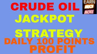 CRUDEOIL INTRADAY JACKPOT STRATEGY - DAILY 50-100 POINTS - UNBEATABLE STRATEGY