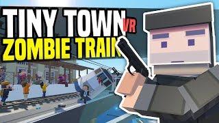 ZOMBIE TRAIN DISASTER - Tiny Town VR | Zombie Apocalypse! (HTC Vive Gameplay)