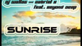 DJ Wallas & Gabriel B feat. Beyond Deep - Sunrise (Club Mix)