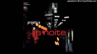 Projeto B ► Fazendo Amor No Arouche [HQ Audio] A Noite 2007