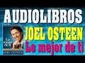 Audiolibros para emprendedores # 1 - Joel Osteen español / Lo mejor de ti - Capítulo 31 - Fragmento