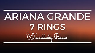 Ariana Grande - 7 Rings (Lullaby Piano Cover) | Sleep With Your Favorite Tunes