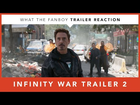Avengers Infinity War Trailer 2 Reaction - What the Fanboy