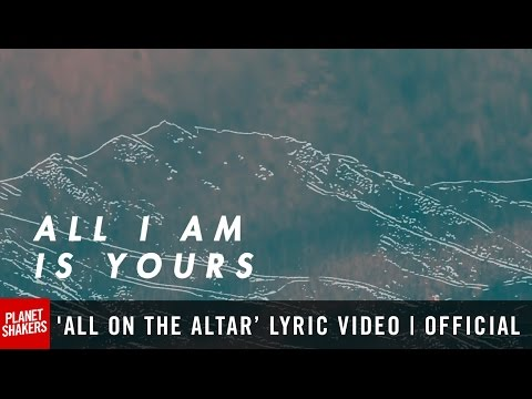 ALL ON THE ALTAR Lyric    Planetshakers