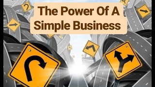 The Power Of A Simple Business
