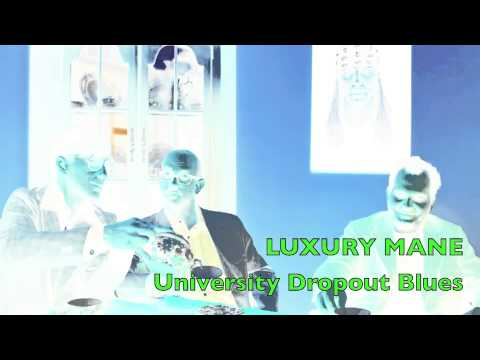 LUXURY MANE - University Dropout Blues
