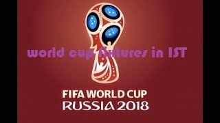 Fixtures of fifa world cup in Russia 2018 in Indian Time IST