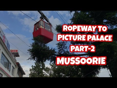 MUSSOORIE,UTTRAKHAND, [MALL ROAD,ROPEWAY GUNHILL TO PICTURE PALACE] PART-2..😀😇😊😍