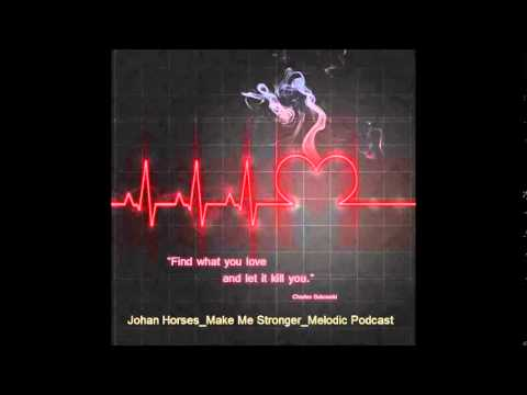Johan Horses - Make Me Stronger - Melodic Podcast