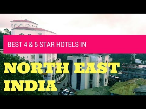 Best 4 & 5 Star Hotels in North East India