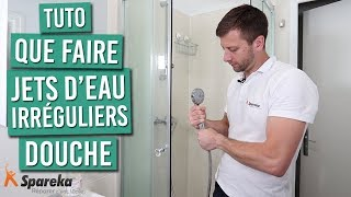 Ma douche a des jets d'eau irréguliers, que faire ?