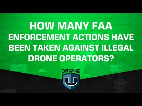 How Many FAA Enforcement Actions Have Been Taken Against Illegal Drone Operators?