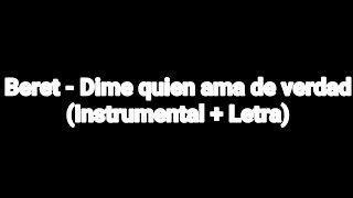 Beret - Dime Quien Ama de Verdad (Instrumental + Letra)