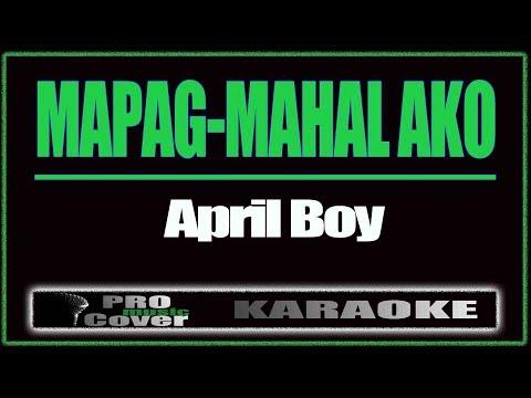 Mapag-mahal Ako - APRIL BOY (KARAOKE)