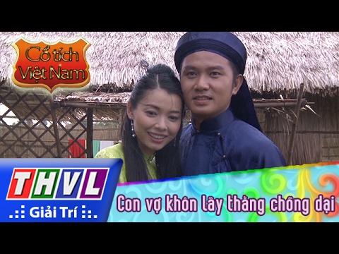 THVL | Cổ tích Việt Nam: Con vợ khôn lấy thằng chồng dại (Phần cuối)