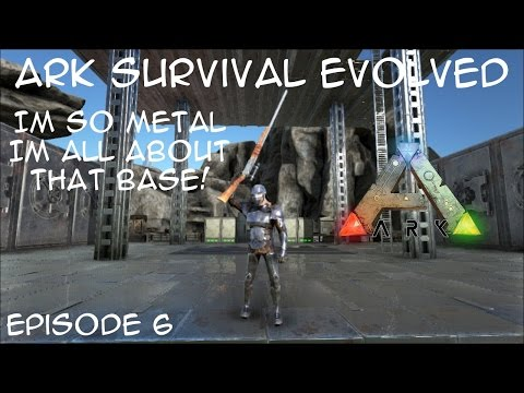 ARK: Survival Evolved S01 E06 Im So Metal, Im All About That Base!