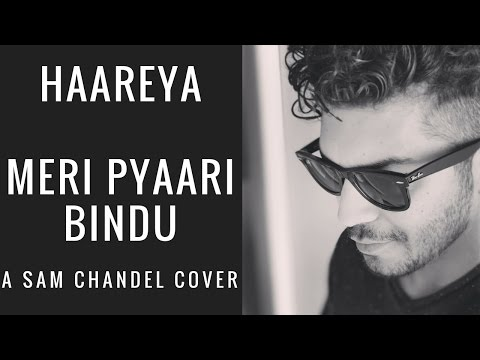 Haareya Song | Meri Pyaari Bindu | Arijit Singh | A SAM CHANDEL COVER with chords
