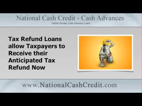 Tax Refund Loans: National Cash Credit Tax Refund Loans Allow Taxpayers To Receive Their Money Fast!