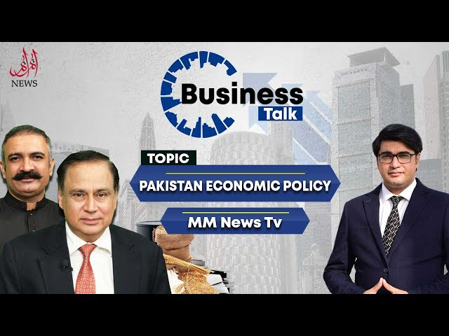 Discussion on Pakistan Economy Policy in Business Talk | EP 3 | MM News TV