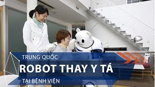 Trung Quốc: Robot thay y tá tại bệnh viện | VTC1