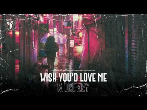 Mordkey - Wish You'd Love Me