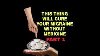 HOW TO CURE MIGRAINE HEADACHE WITHOUT MEDICINE ?