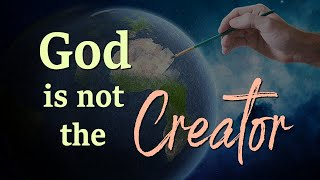 God is not the Creator