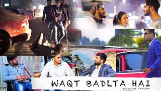 Waqt Badlta Hai | time changes | Never judge a book by its cover | Thuka ke mera pyar | Amit Here