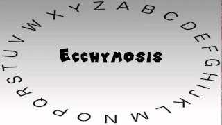 how to say or pronounce ecchymosis