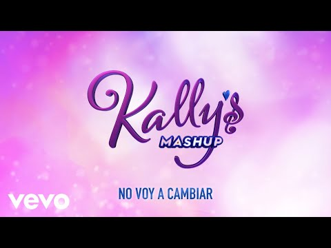 No Voy a Cambiar (Kally's Mashup Theme: Key of Life)[Audio]