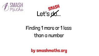 Finding 1 more or 1 less than a number by SMASH Maths