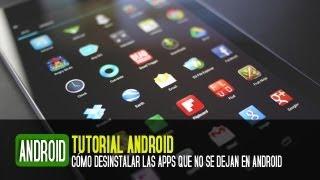 Cómo desinstalar o borrar aplicaciones en Android (Las que no se dejan) thumbnail
