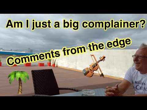 Am I just a big complainer? Comments from the edge