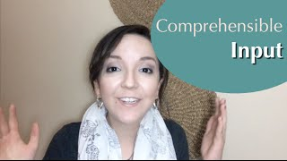 What is Comprehensible Input?