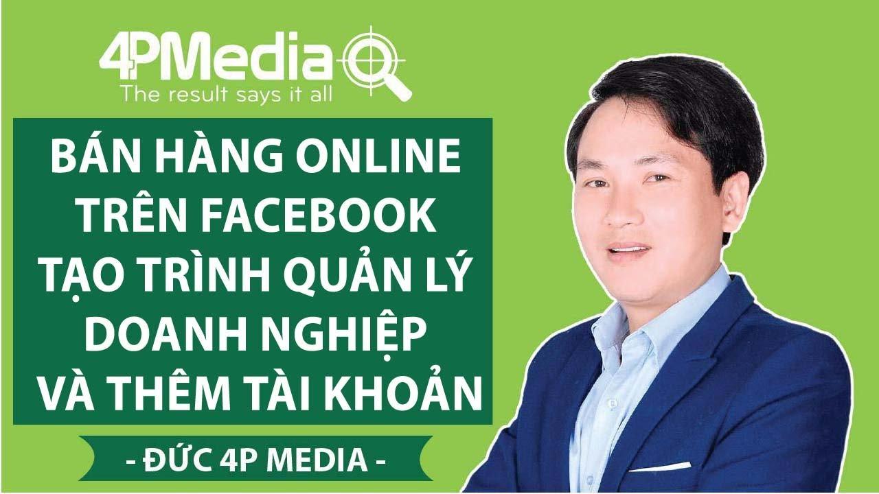 Bán Hàng Online Trên Facebook – Tạo Trình Quản Lý Doanh Nghiệp Và Thêm tài Khoản | Đức 4P Media
