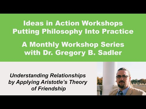 Ideas in Action: Understanding Relationships using Aristotle's Theory of Friendship
