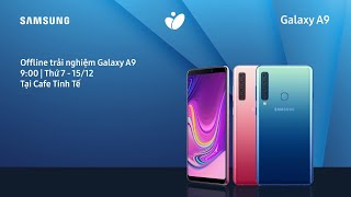 Offline trải nghiệm GalaxyA9 | 15-12-2018