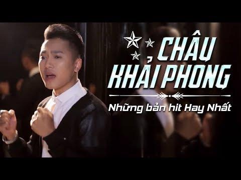 MV Những Bản Hit Của Châu Khải Phong 2018