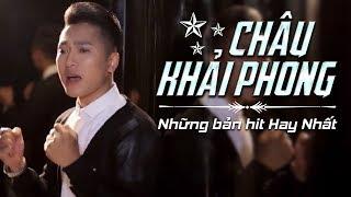 MV Những Bản Hit Của Châu Khải Phong 2018 - Liên Khúc Nhạc Trẻ Hay Nhất 2018 Châu Khải Phong