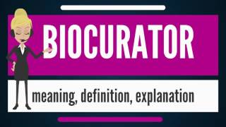 What is BIOCURATOR? What does BIOCURATOR mean? BIOCURATOR meaning, definition & explanation