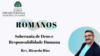 Soberania de Deus e Responsabilidade Humana  - Romanos 10. 14-21  | Rev. Ricardo Rios