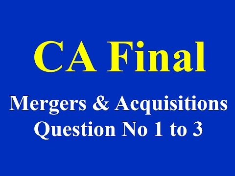 CA Final- Mergers & Acquisitions - Question No 1 to 3