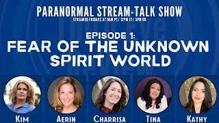 Ep. 1 - Fear of the Unknown Spirit World - Paranormal Talk - Third Eye ReView