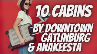 10 Cabins Rentals Near the Gatlinburg Parkway & Anakeesta with Excellent Reviews
