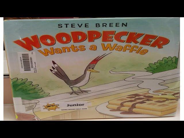 Woodpecker Wants a Waffle by Steve Breen (Read Aloud)