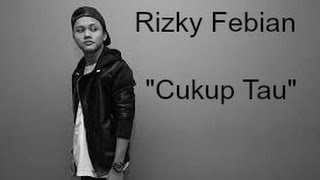 Video Rizky febian- Cukup tau (LYRICS VIDEO) download MP3, 3GP, MP4, WEBM, AVI, FLV Maret 2018